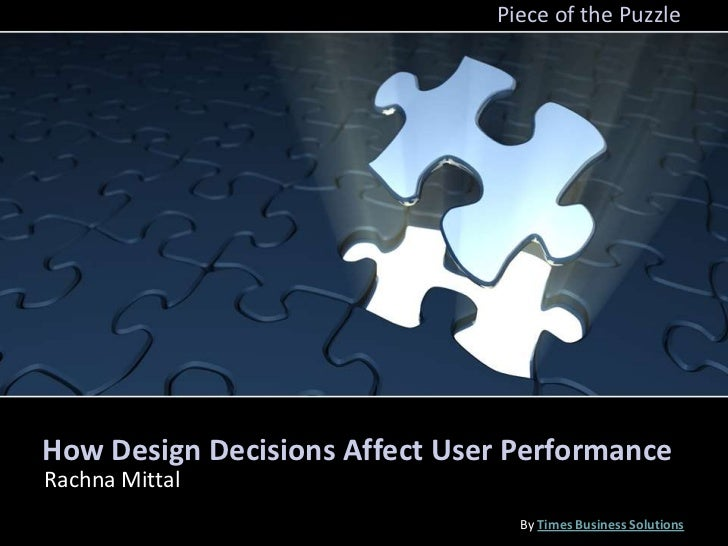Piece of the PuzzleHow Design Decisions Affect User PerformanceRachna Mittal                                 By Times Busi...