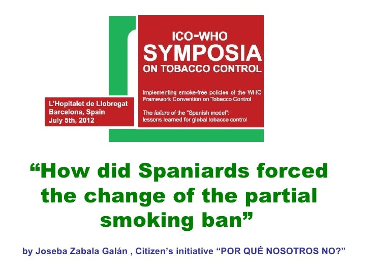 """""""How did Spaniards forced   the change of the partial        smoking ban""""byJosebaZabalaGalán,Citizen'sinitiative""""P..."""