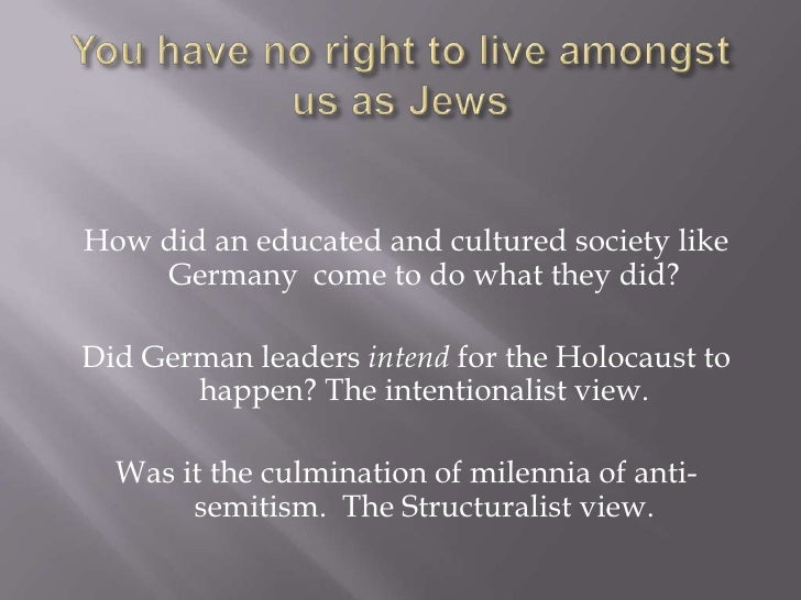 You have no right to live amongst us as Jews<br />How did an educated and cultured society like Germany  come to do what t...