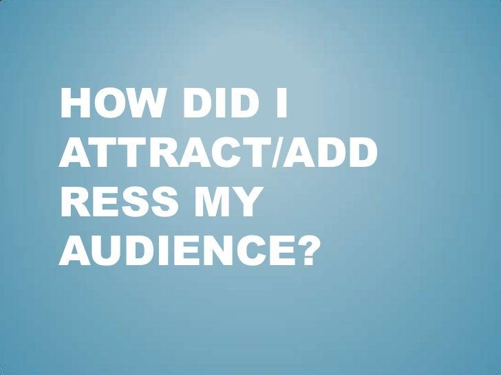 HOW DID IATTRACT/ADDRESS MYAUDIENCE?
