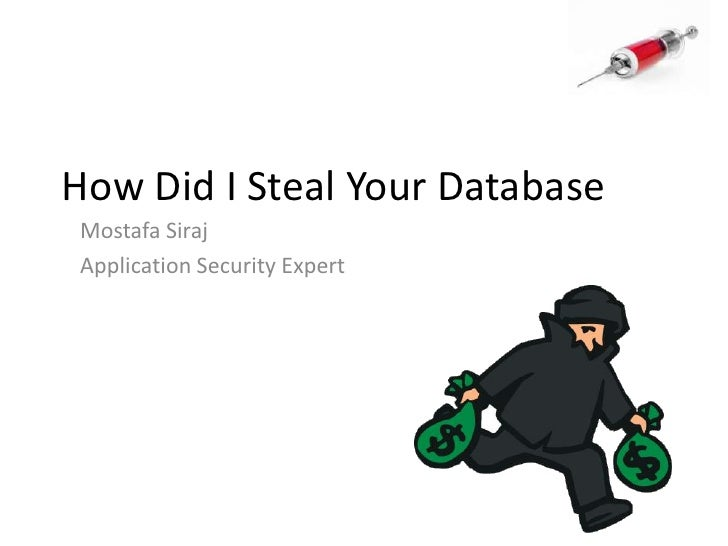 How Did I Steal Your Database<br />Mostafa Siraj<br />Application Security Expert<br />