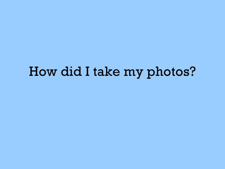 How did I take my photos?