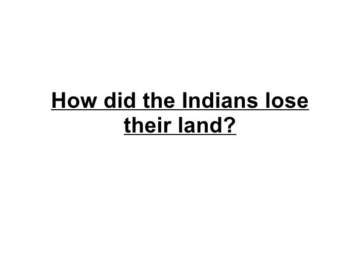 How did the Indians lose their land?