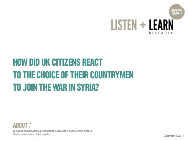 HOW DID UK CITIZENS REACT  TO THE CHOICE OF THEIR COUNTRYMEN TO JOIN THE WAR IN SYRIA?  ABOUT /  We used social listening ...