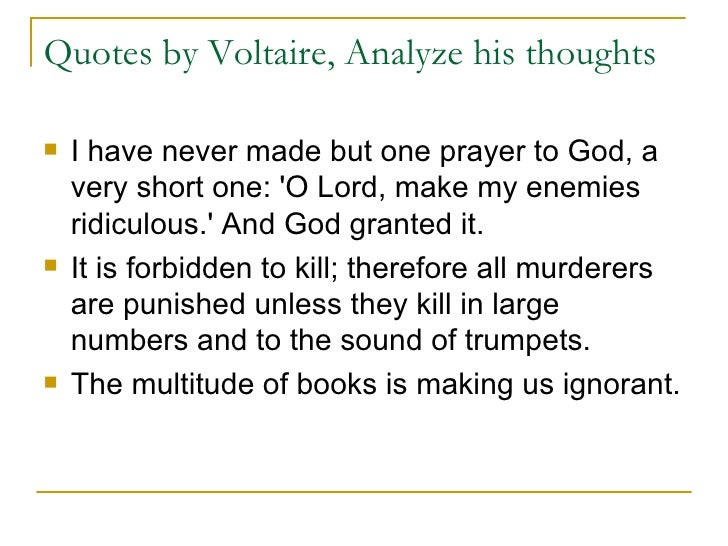 voltaire and his thoughts on the Voltaire was quite controversial in his day, in no small part because of the critical nature of his work his books and pamphlets contained scores of assaults on church authority and clerical power they criticized french political institutions too, and many incorporated elaborate defenses of civil liberty.