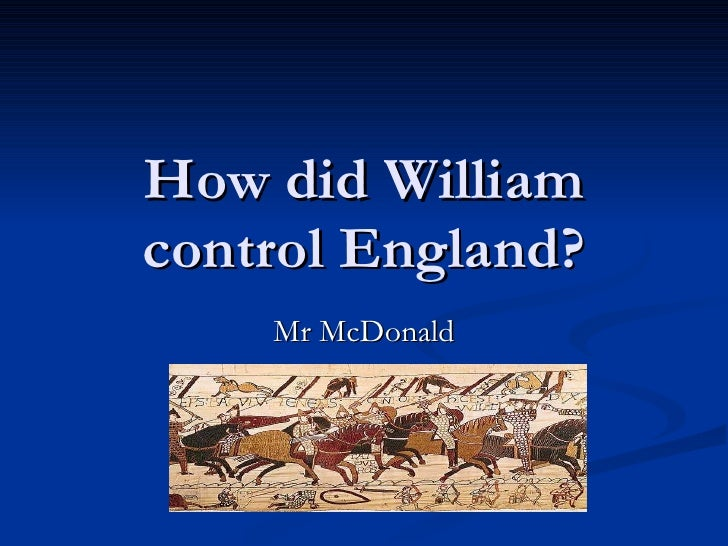 How did William control England? Mr McDonald