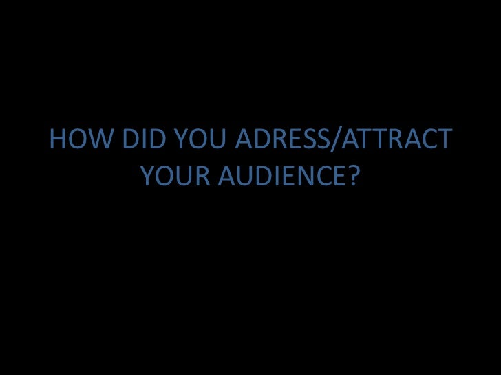 HOW DID YOU ADRESS/ATTRACT YOUR AUDIENCE?<br />