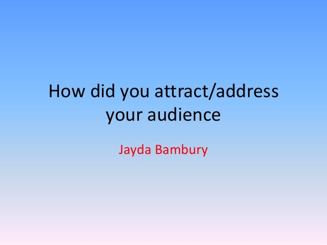 How did you attract/address your audience Jayda Bambury