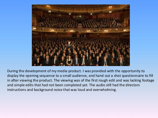 During the development of my media product. I was provided with the opportunity to display the opening sequence to a small...
