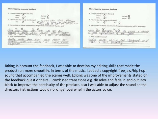 Taking in account the feedback, I was able to develop my editing skills that made the product run more smoothly. In terms ...
