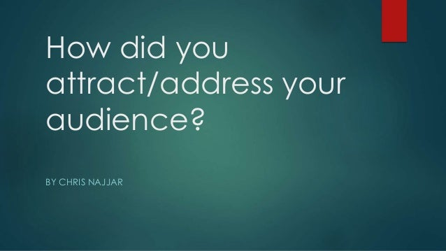 How did you attract/address your audience? BY CHRIS NAJJAR