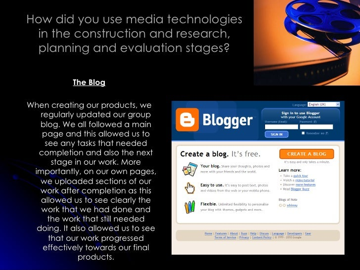 How did you use media technologies in the construction and research, planning and evaluation stages? <ul><li>The Blog </li...