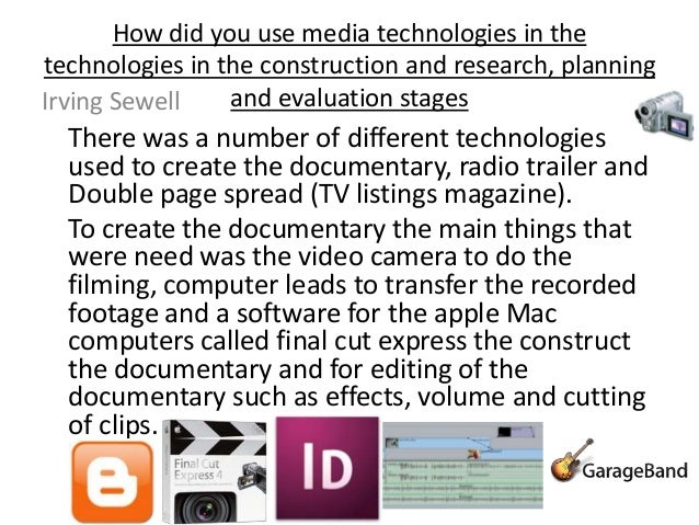 How did you use media technologies in thetechnologies in the construction and research, planningIrving Sewell    and evalu...