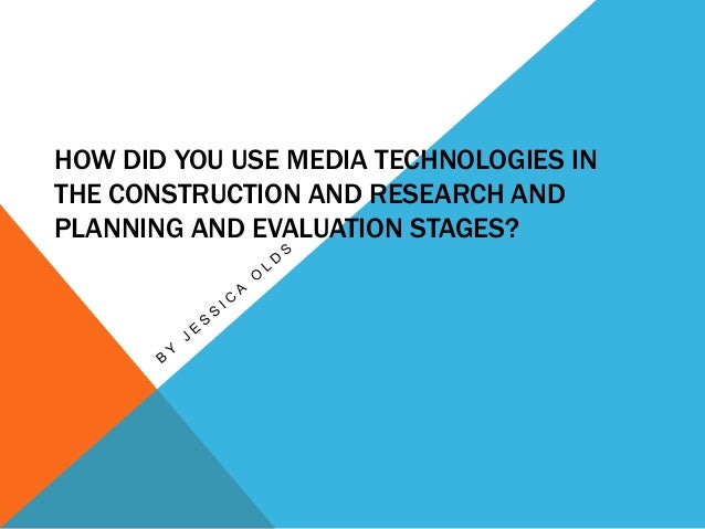 HOW DID YOU USE MEDIA TECHNOLOGIES INTHE CONSTRUCTION AND RESEARCH ANDPLANNING AND EVALUATION STAGES?