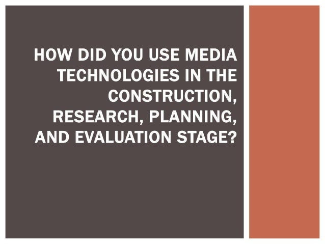 HOW DID YOU USE MEDIATECHNOLOGIES IN THECONSTRUCTION,RESEARCH, PLANNING,AND EVALUATION STAGE?