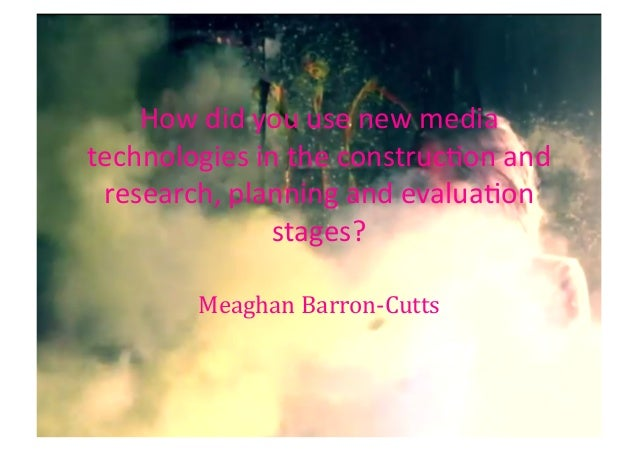 How	   did	   you	   use	   new	   media	    technologies	   in	   the	   construc4on	   and	    research,	   planning	   ...