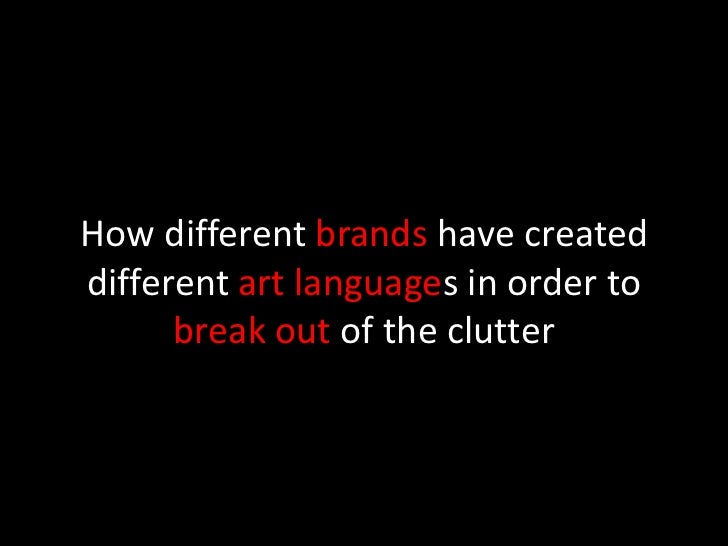 How different brands have created different art languages in order to break out of the clutter <br />