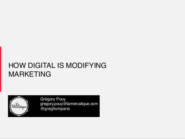 1!LaMercatique!HOW DIGITAL IS MODIFYINGMARKETING !!Grégory Pouy!!gregory.pouy@lamercatique.com!!@gregfromparis!!