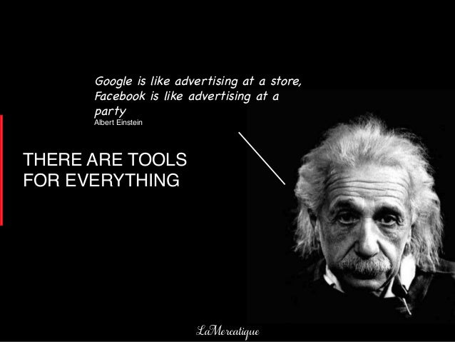 29!LaMercatique!THERE ARE TOOLSFOR EVERYTHING!Google is like advertising at a store,Facebook is like advertising at aparty...