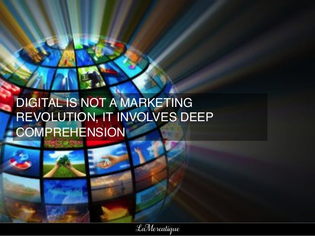 4!LaMercatique!DIGITAL IS NOT A REVOLUTION!IT'S A REALIZATION ! !DIGITAL IS NOT A MARKETINGREVOLUTION, IT INVOLVES DEEPCOM...