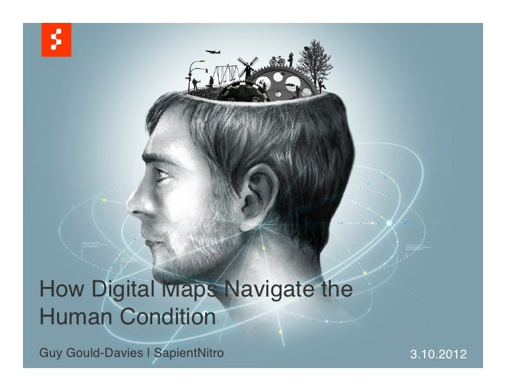 How Digital Maps Navigate theHuman Condition!!Guy Gould-Davies | SapientNitro !           !                               ...