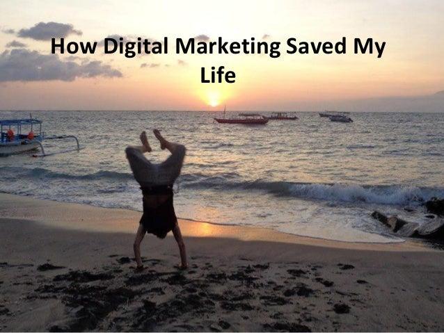 How Digital Marketing Saved My Life
