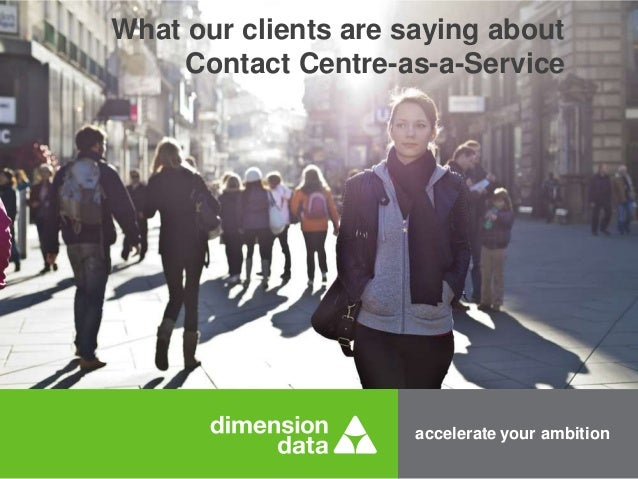 What our clients are saying about  Contact Centre-as-a-Service  accelerate your ambition