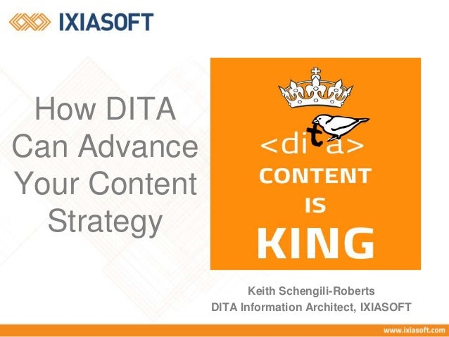 Keith Schengili-Roberts DITA Information Architect, IXIASOFT How DITA Can Advance Your Content Strategy