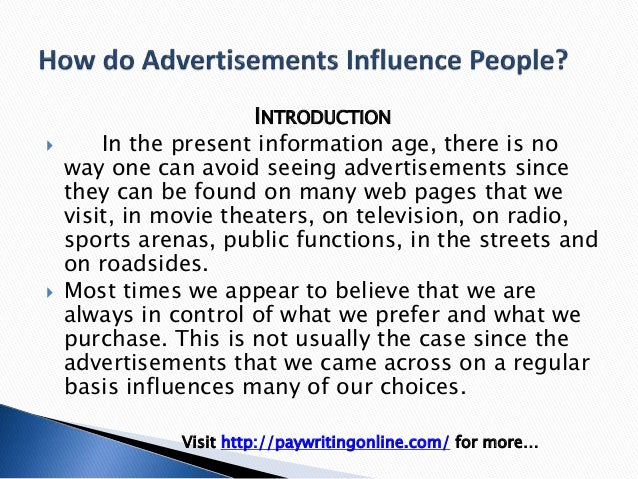 advertisement influence Whether it's advertising via old standbys like tv, newspapers and radio or newer media like mobile and online, earning consumer trust is the holy grail of a successful campaign, according to nielsen's latest trust in advertising report the good news for advertisers is that consumers around the.