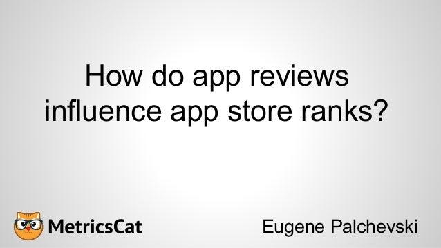 How do app reviews influence app store ranks? Eugene Palchevski