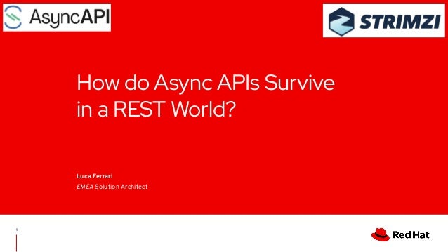 How do Async APIs Survive in a REST World? Luca Ferrari EMEA Solution Architect 1