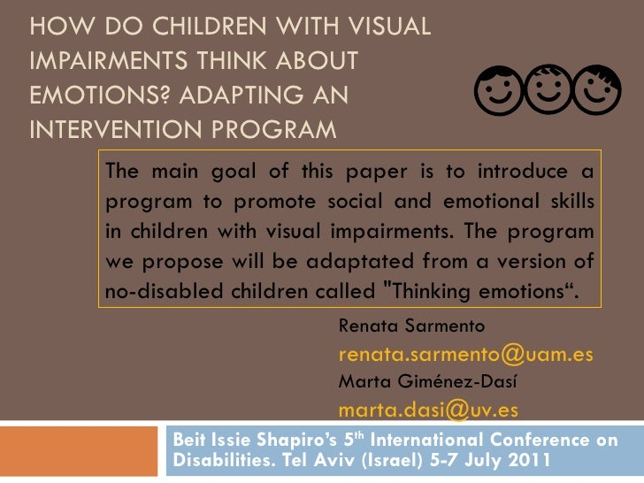 HOW DO CHILDREN WITH VISUAL IMPAIRMENTS THINK ABOUT EMOTIONS? ADAPTING AN INTERVENTION PROGRAM Beit Issie Shapiro's 5 th  ...