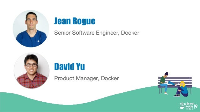 Senior Software Engineer, Docker Jean Rogue Product Manager, Docker David Yu