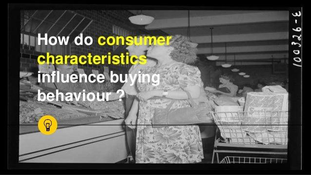 How do consumer characteristics influence buying behaviour ?