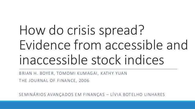 How do crisis spread? Evidence from accessible and inaccessible stock indices BRIAN H. BOYER, TOMOMI KUMAGAI, KATHY YUAN T...