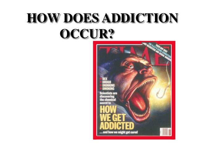 HOW DOES ADDICTION OCCUR?