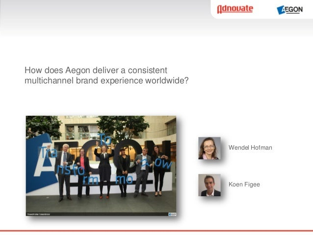 How does Aegon deliver a consistentmultichannel brand experience worldwide?Wendel HofmanKoen Figee