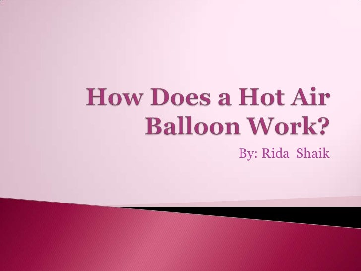 How Does a Hot Air Balloon Work?<br />By: Rida  Shaik<br />
