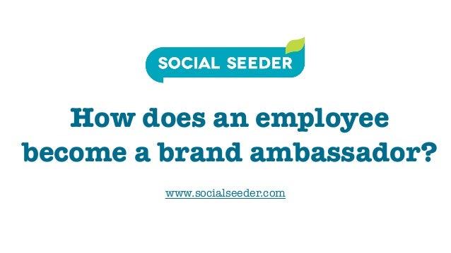 How does an employee become a brand ambassador? www.socialseeder.com