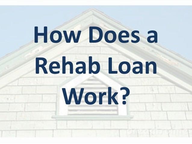 How Does aRehab Loan  Work?