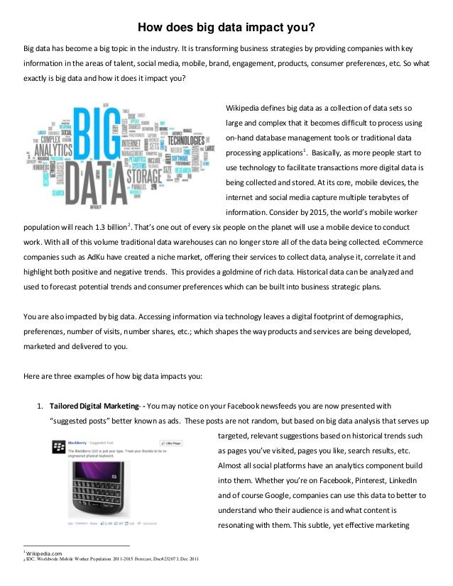How does big data impact you? Big data has become a big topic in the industry. It is transforming business strategies by p...