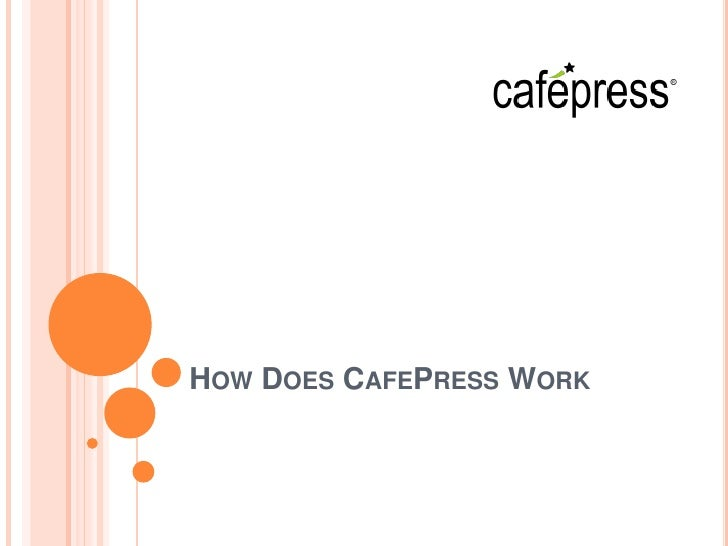 HOW DOES CAFEPRESS WORK