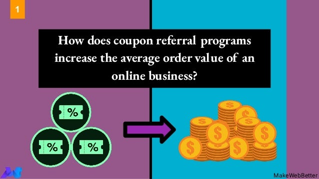 How does coupon referral programs increase the average order value of an online business? 1 MakeWebBetter