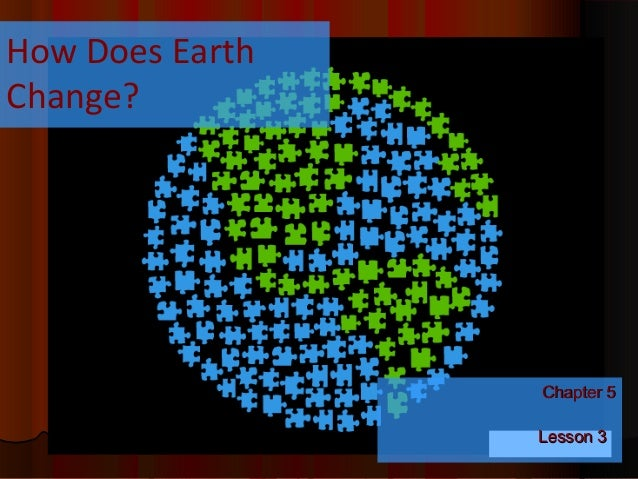 How Does EarthChange?                 Chapter 5                 Lesson 3