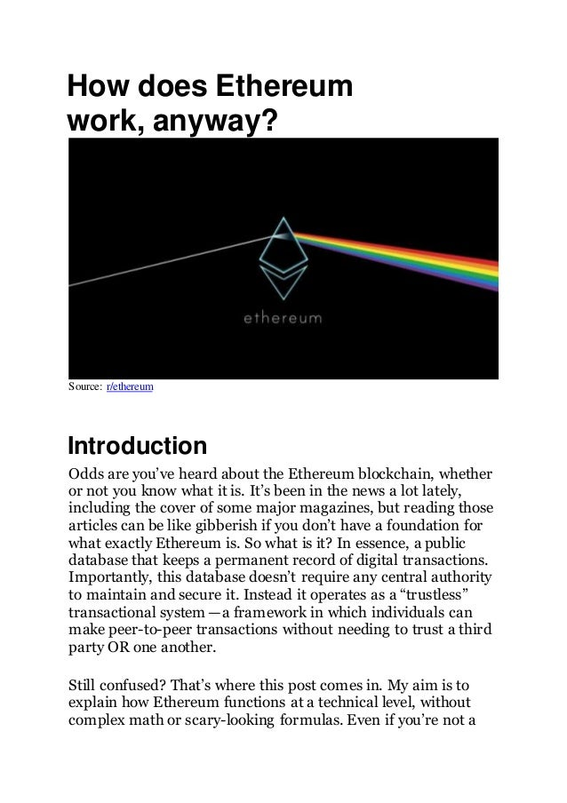 How does Ethereum work, anyway? Source: r/ethereum Introduction Odds are you've heard about the Ethereum blockchain, wheth...
