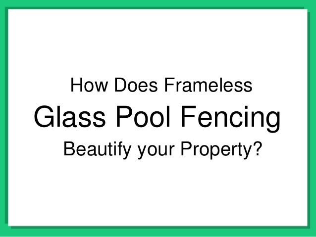 Glass Pool Fencing How Does Frameless Beautify your Property?