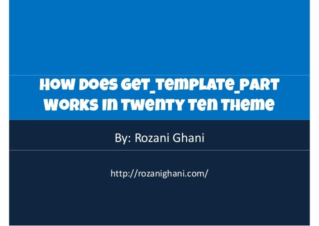 How Does get_template_partHow Does get_template_partHow Does get_template_part Works In Twenty Ten Theme How Does get_temp...