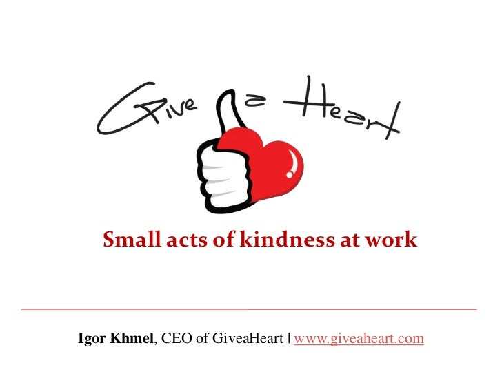 Small acts of kindness at workIgor Khmel, CEO of GiveaHeart | www.giveaheart.com