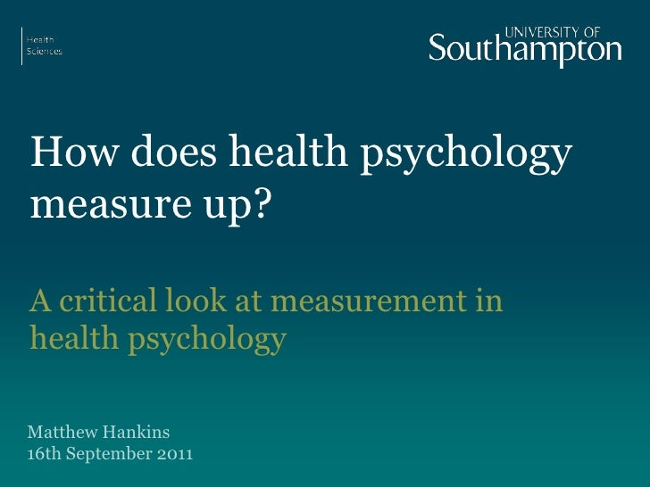 How does health psychology measure up?<br />A critical look at measurement in health psychology<br />Matthew Hankins16th S...