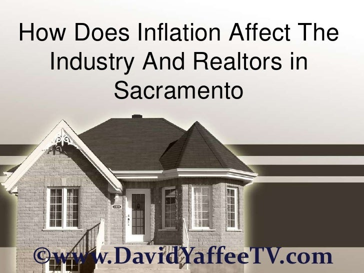 How Does Inflation Affect The  Industry And Realtors in        Sacramento ©www.DavidYaffeeTV.com